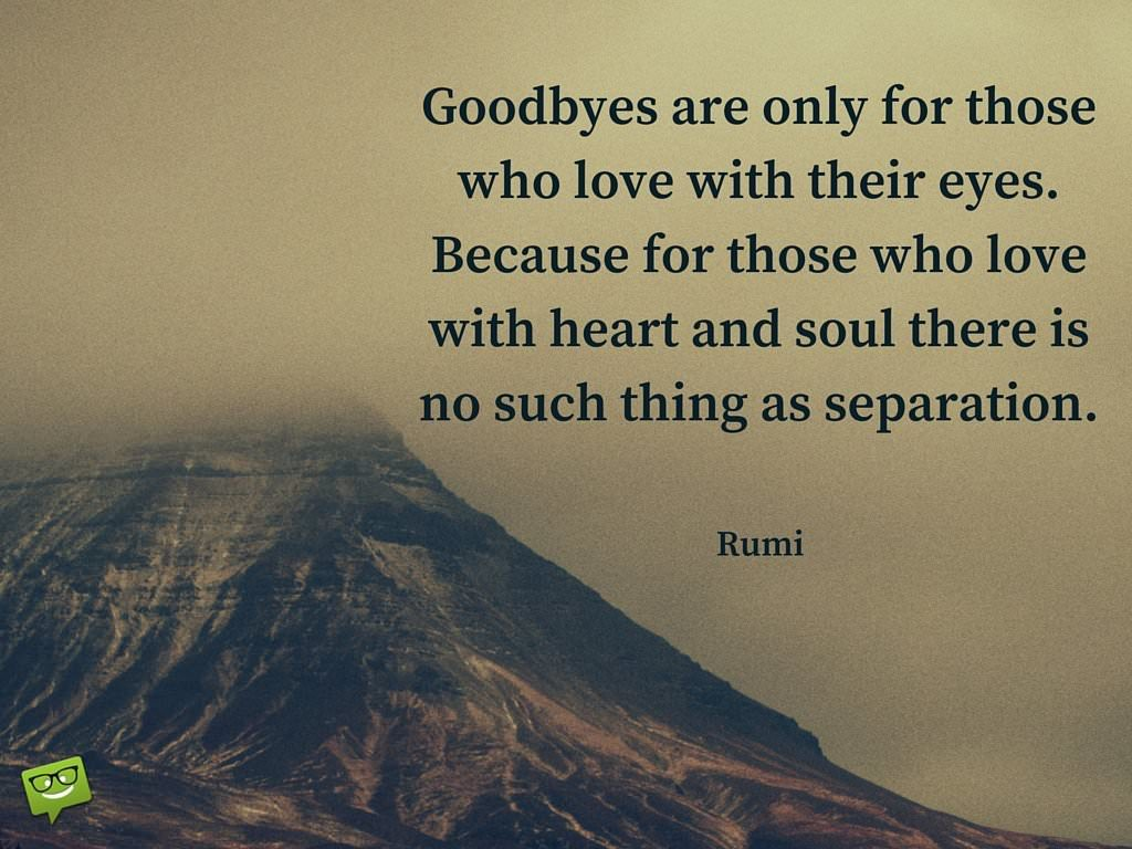 Goodbyes-are-only-for-those-who-love-with-their-eyes.-Because-for-those-who-love-with-heart-and-soul-there-is-no-such-thing-as-separation.-Rumi-Quote-about-love-and-separa
